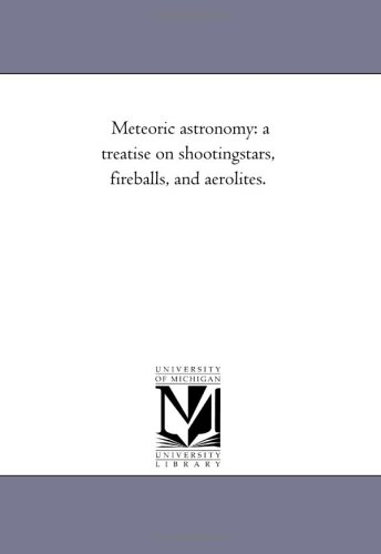 Meteoric Astronomy: A Treatise on Shooting-Stars, Fireballs, and Aerolites.