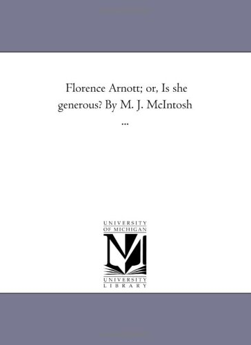 Florence Arnott Or, Is She Generous? by M. J. McIntosh .