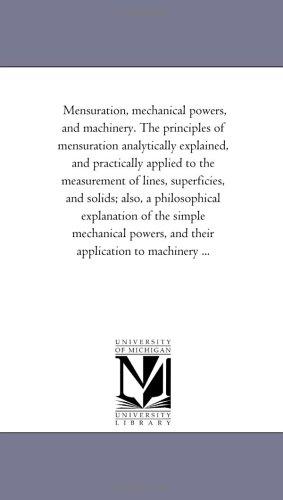 Mensuration, Mechanical Powers, and Machinery. the Principles: Daniel Adams
