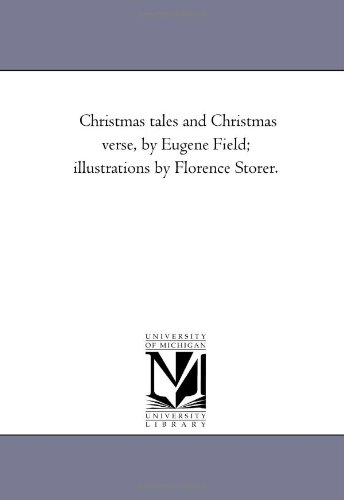 9781425510749: Christmas tales and Christmas verse, by Eugene Field; illustrations by Florence Storer.
