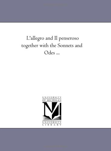 LAllegro and Il Penseroso Together with the Sonnets and Odes .