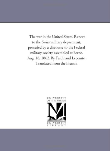 The War in the United States. Report to the Swiss Military Department Proceded by a Discourse to ...