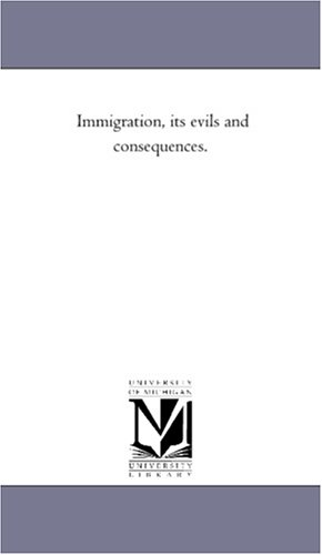 Immigration, its evils and consequences.
