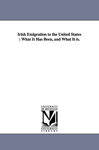 Irish emigration to the United States : what it has been, and what it is.: Michigan Historical ...