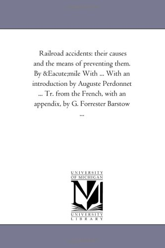 Railroad Accidents: Their Causes and the Means of Preventing Them. by Emile with . with an ...
