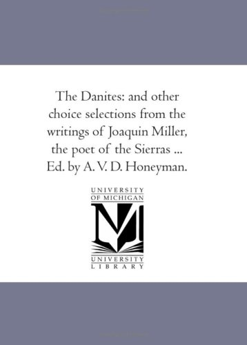 The Danites: And Other Choice Selections from the Writings of Joaquin Miller, the Poet of the ...