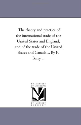 The theory and practice of the international trade of the United States and England, and of the ...