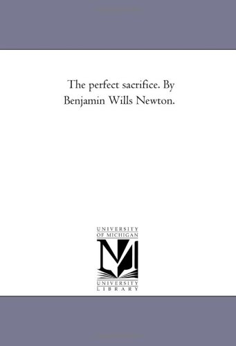 9781425514334: The perfect sacrifice. By Benjamin Wills Newton.
