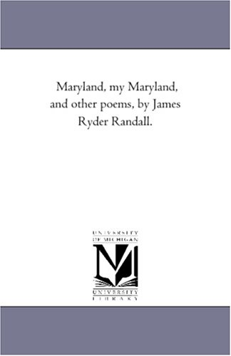 Maryland, my Maryland, and other poems, by James Ryder Randall.: Michigan Historical Reprint Series