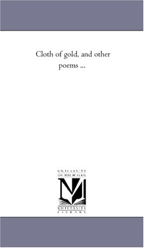 Cloth of gold, and other poems .