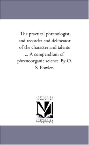 The Practical Phrenologist, and Recorder and Delineator: Orson Squire Fowler