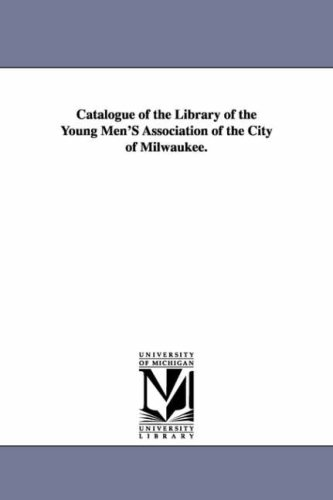 Catalogue of the Library of the Young Mens Association of the City of Milwaukee.