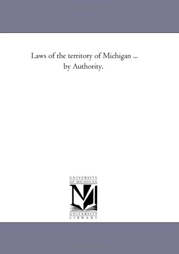 Laws of the territory of Michigan . by Authority.