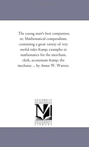 The Young Man s Best Companion, Or,: Amos W Warren