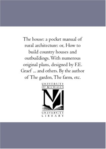 9781425515096: The house: a pocket manual of rural architecture: or, How to build country houses and outbuildings. With numerous original plans, designed by F.E. ... By the author of The garden, The farm, etc.