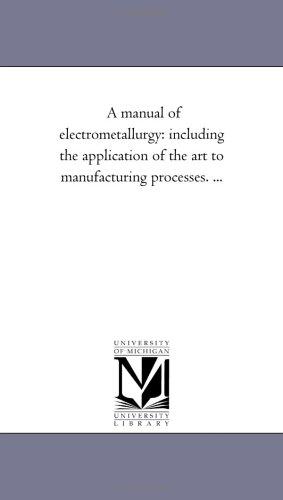9781425515140: A manual of electrometallurgy: including the application of the art to manufacturing processes. ...