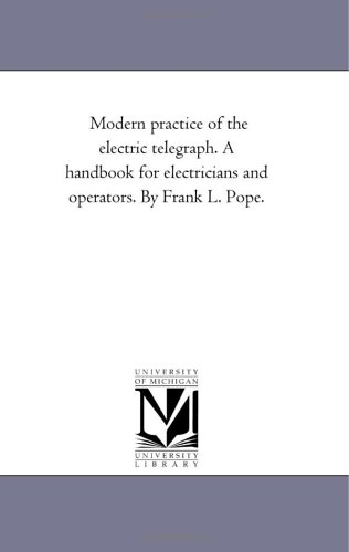 Modern Practice of the Electric Telegraph. a: Franklin Leonard Pope