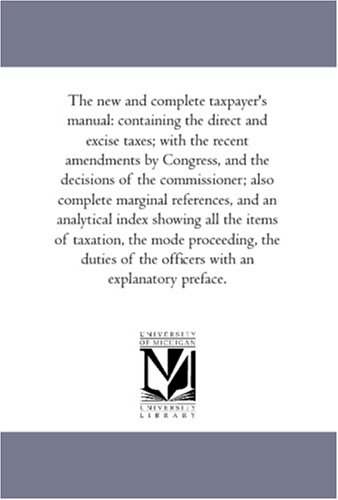 The New and Complete Tax-Payer s Manual: None