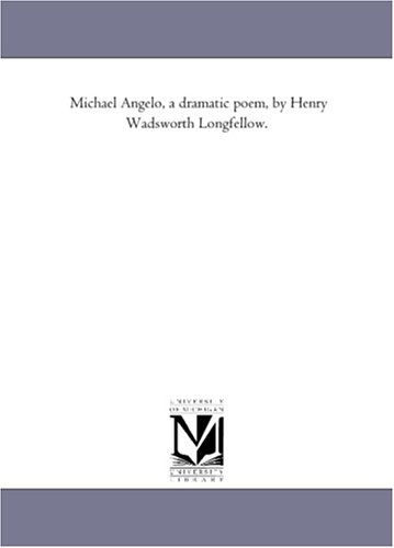 Michael Angelo, a dramatic poem, by Henry: Michigan Historical Reprint
