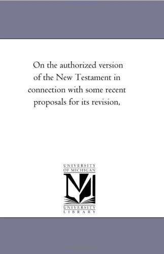 On the authorized version of the New Testament in connection with some recent proposals for its ...