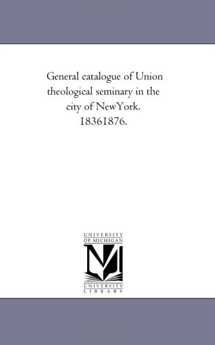 General Catalogue of Union Theological Seminary in the City of New-York. 1836-1876.