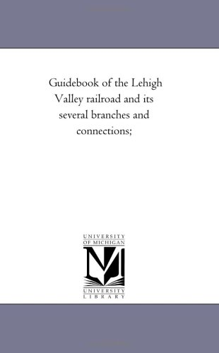 Guidebook of the Lehigh Valley railroad and its several branches and connections;: Michigan ...