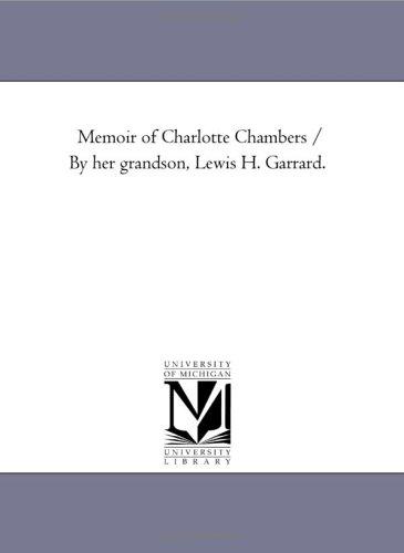 Memoir of Charlotte Chambers By Her Grandson, Lewis H. Garrard.