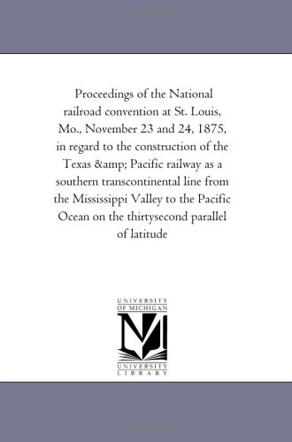 Proceedings of the National Railroad Convention at St. Louis, Mo., November 23 and 24, 1875, in ...