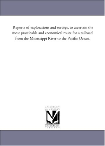 Reports of Explorations and Surveys, to Ascertain the Most Practicable and Economical Route for a ...