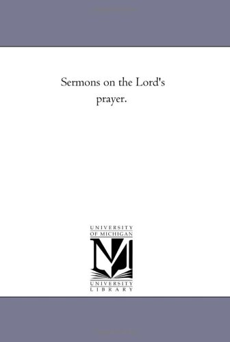 Sermons on the Lords Prayer.
