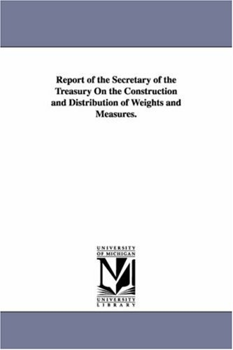 Report of the secretary of the Treasury on the construction and distribution of weights and ...
