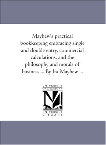 Mayhew s Practical Book-Keeping Embracing Single and: Ira Mayhew