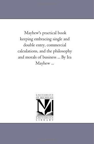 Mayhew's practical book keeping embracing single and double entry, commercial calculations, ...