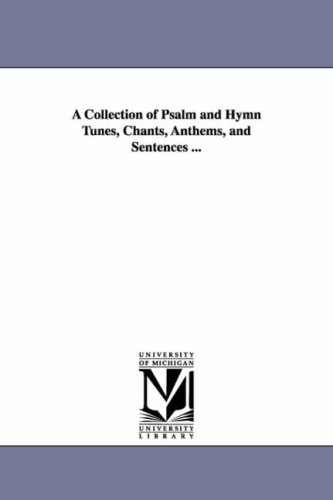 A collection of psalm and hymn tunes, chants, anthems, and sentences .: Michigan Historical Reprint...