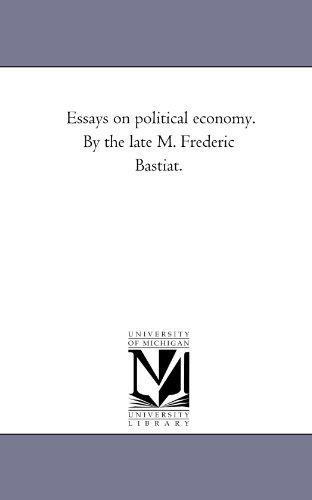 Essays on political economy. By the late M. Frederic Bastiat.