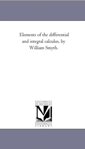 9781425520793: Elements of the differential and integral calculus, by William Smyth.