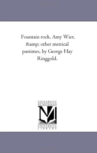 9781425521240: Fountain rock, Amy Wier, & other metrical pastimes, by George Hay Ringgold.