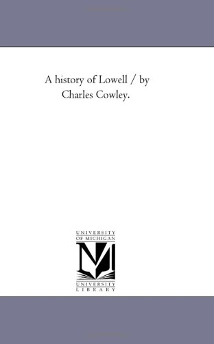9781425522018: A history of Lowell / by Charles Cowley.
