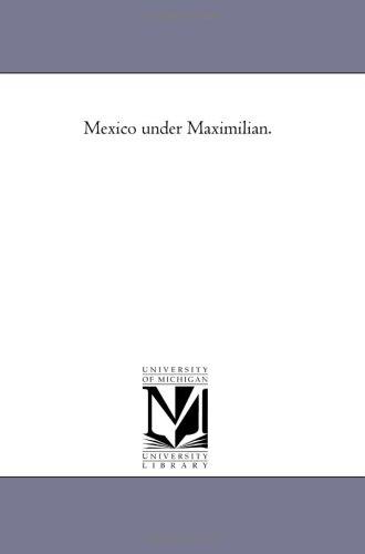 9781425523091: Mexico under Maximilian.