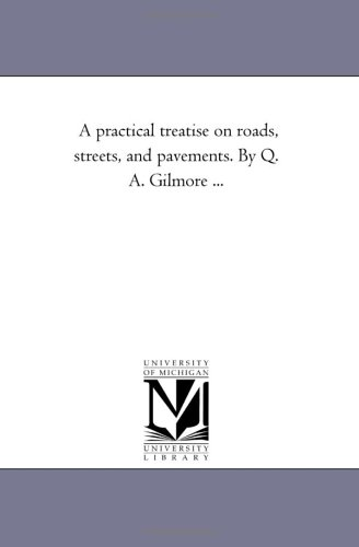 A Practical Treatise on Roads, Streets, and Pavements. by Q. A. Gilmore .