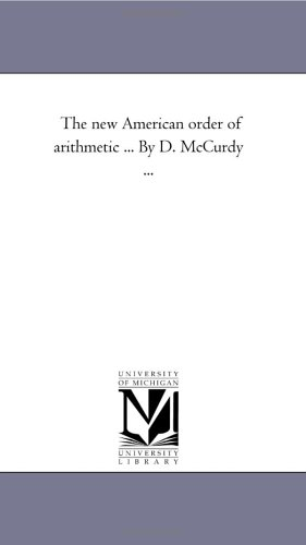 The new American order of arithmetic . By D. McCurdy .