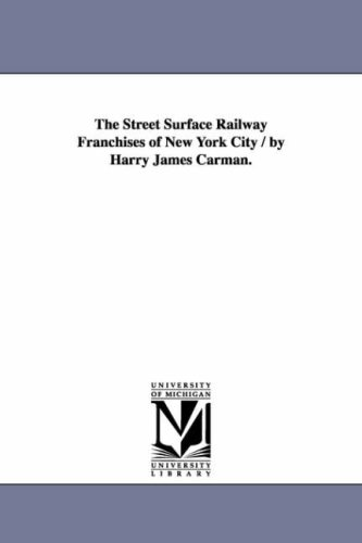 The Street Surface Railway Franchises of New York City By Harry James Carman.
