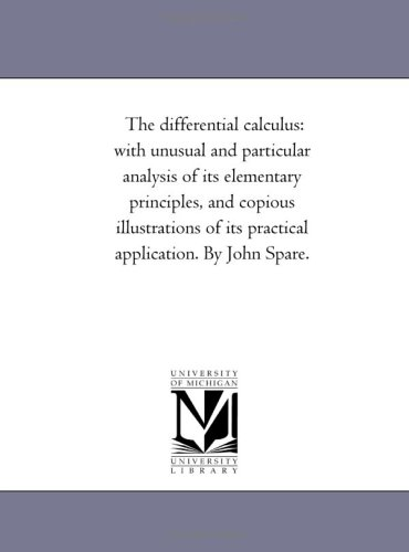 The Differential Calculus: With Unusual and Particular Analysis of Its Elementary Principles, and ...