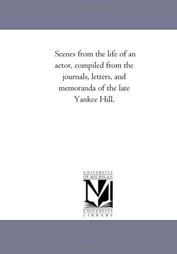 Scenes from the life of an actor, compiled from the journals, letters, and memoranda of the late ...