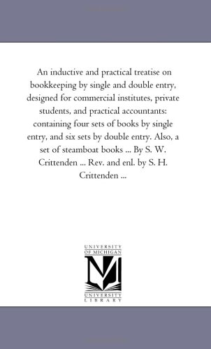 An Inductive and Practical Treatise on Book-Keeping by Single and Double Entry, Designed for ...