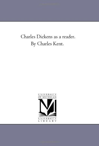 Charles Dickens as a Reader: Charles Kent
