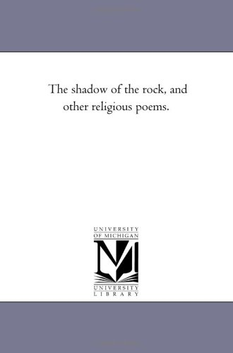 The shadow of the rock, and other religious poems. Michigan Historical Reprint Series