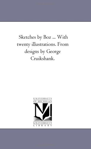 Sketches by Boz . With twenty illustrations. From designs by George Cruikshank.