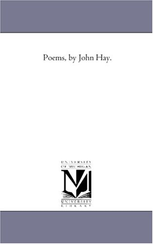 Poems, by John Hay. [Paperback] by Michigan Historical Reprint Series: Michigan Historical Reprint ...