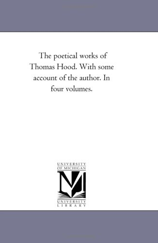 The Poetical Works of Thomas Hood. with Some Account of the Author. in Four Volumes. Vol. 4